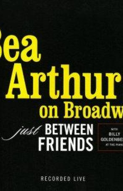 Bea Arthur on Broadway: Just Between Friends